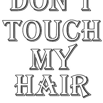 Don't touch my hair by MissLuluBee