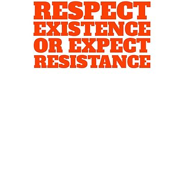 Respect existence or expect rsistance by Scoopivich