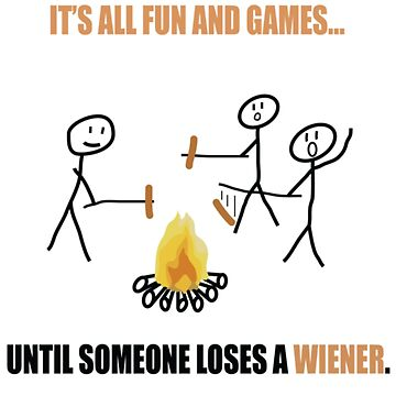 All Fun And Games Until Someone loses A Wiener by Mill8ion