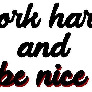work hard and be nice line by arceart