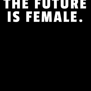 The future is female by Scoopivich