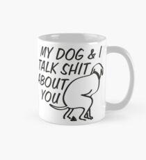 Mein Hund und ich reden Scheiße über dich Tasse (Standard)