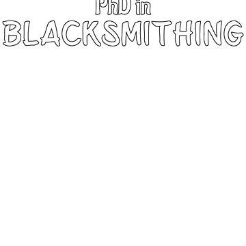 PhD in Blacksmithing Graduation Hobby Birthday Celebration Gift by geekydesigner