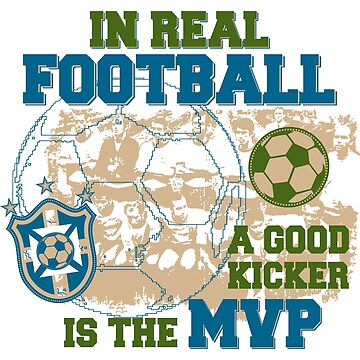 In Real Football, a Kicker is the MVP by jslbdesigns