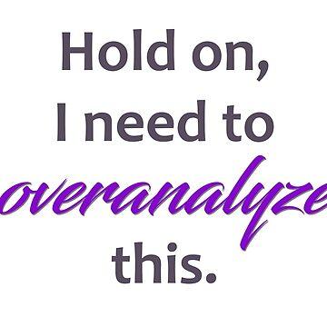 Overanalyze This--dark words on light by KaySlominator