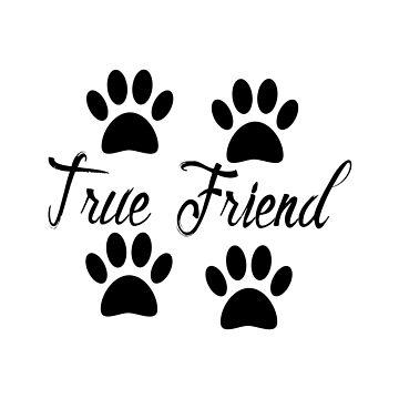 Dog Paw Print True Friends Text by Almdrs