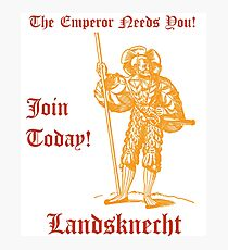 The Emperor Needs YOU! Join the Landsknects today! Photographic Print