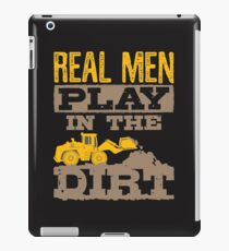 Construction Worker Real Men Play In The Dirt iPad Case/Skin