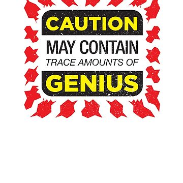 Caution - may contain trace amounts of genius by james006