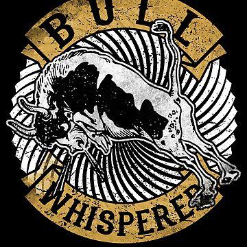 Bull Whisperer Funny Bulls Rider Rodeo Cowboy Gift  by roarr