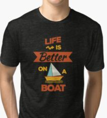 Life is Better on a Boat Boating Sailing Lake Ocean Tri-blend T-Shirt