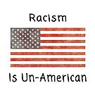 Racism is Un-American  by RNF1
