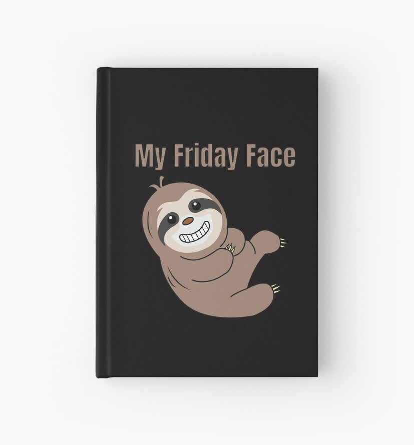 'Funny, Lazy But Cute Tshirt Design My Friday Face Sloth' Hardcover Journal  by Customdesign200