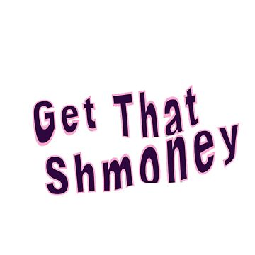 SHMONEY by 2CreateArt
