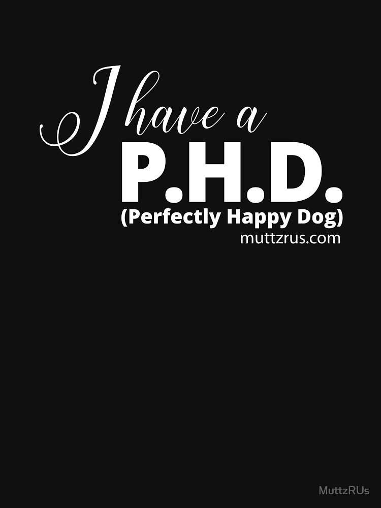 I Have a P.H.D. (White Text) by MuttzRUs