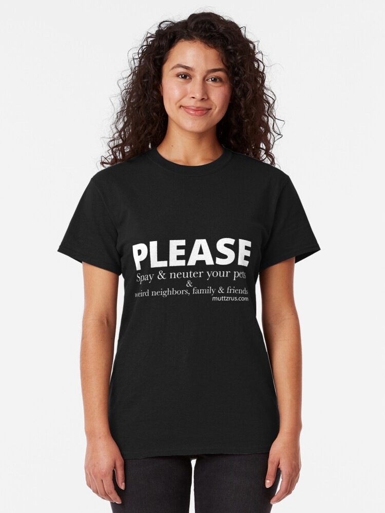Alternate view of Spay and Neuter your Pets and Friends and Family (White Text) Classic T-Shirt