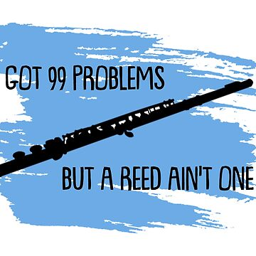 I Got 99 Problems But a Reed Ain't One by dweebcocreation