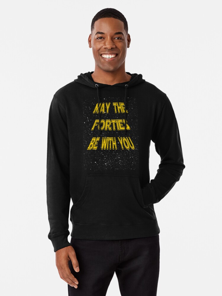May The Forties Be With You Funny 40th Birthday Gift Design Lightweight Hoodie