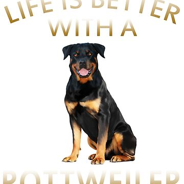 Life is Better with A Rottweiler Dog by aashiarsh