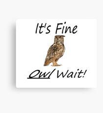 It's Fine Owl Wait Pun Canvas Print