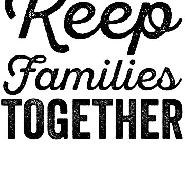 Families Belong Together || Stop Separating Families by AurlexTees