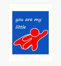 you are my little hero Art Print