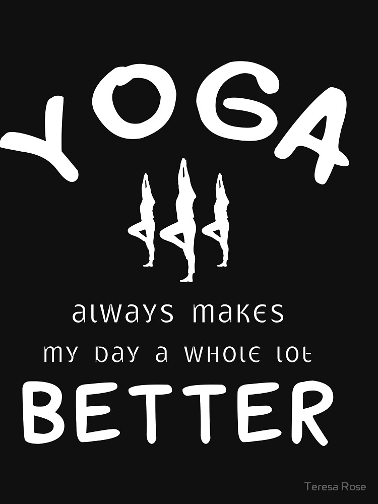 Yoga Always Makes My Day A Whole Lot Better  by MusicReadingSav