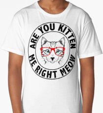 Are You Kitten Me Right Meow / Are You Kidding Me Right Meow Long T-Shirt