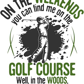 On the Golf Course - In the Woods, Water, or Sand by jslbdesigns