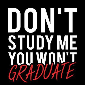 Don't Study Me You Won't Graduate Shirt by drakouv