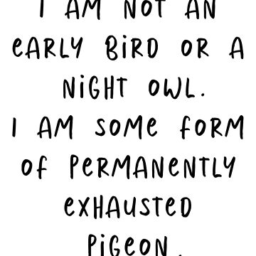 I am a permanently exhausted pigeon by caddystar
