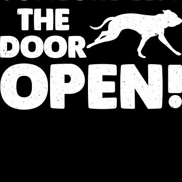 Dogs Someone Left the Door Open by trushirtdesigns