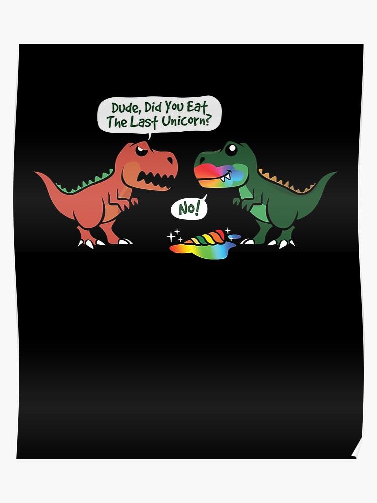 4a3b610ef59b Did You Eat The Last Unicorn Dinosaur | Poster