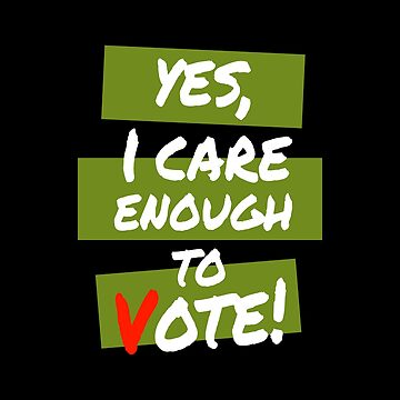 Yes , I Do Care And I Vote Green by LisaLiza