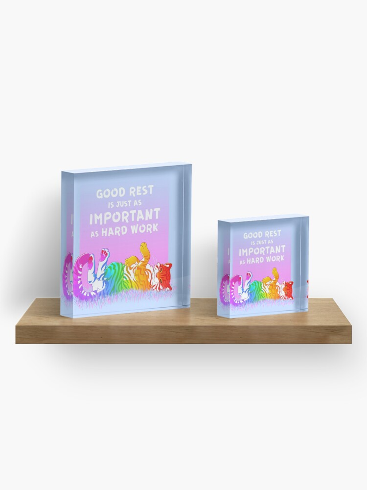"""Alternate view of """"Good Rest is Just as Important as Hard Work"""" Rainbow Tiger Acrylic Block"""