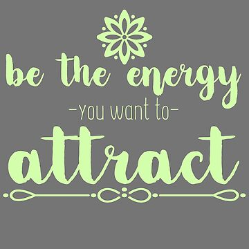Be the Energy You Want to Attract Motivational Quote by thespottydogg