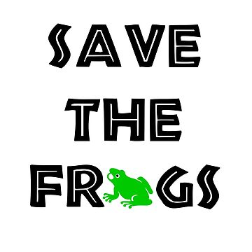 Save The Frogs Text Conservation Design by SharkaSplat