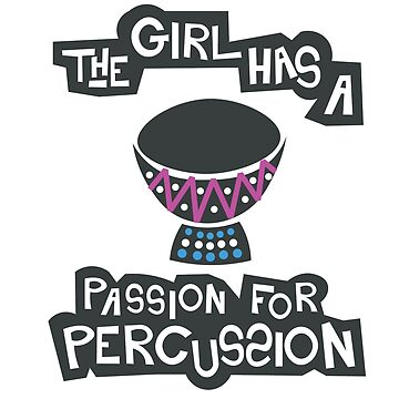 The Girl Has a Passion For Percussion by designkitsch