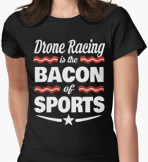 Drone Lover T shirt - Drone Racing Is The Bacon Of Sports T shirt  Women's Fitted T-Shirt