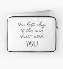 The Best Dog Is The One That's With You Dog Slogan Gifts for Dog Lovers Laptop Sleeve