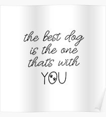 The Best Dog Is The One That's With You Dog Slogan Gifts for Dog Lovers Poster