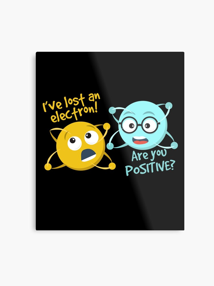 ddbb6b6bf I Lost An Electron Are You Positive Funny Science Joke