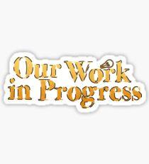 our work in progress Sticker