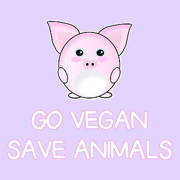 Go vegan Save animals by geteez
