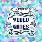 I'd Rather Be Playing Video Games - Geometric Background by krisdrawsthings