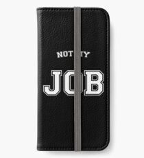 Not my job iPhone Wallet/Case/Skin