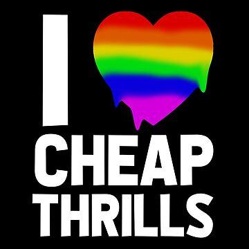 I Love Cheap Thrills (Rainbow Drip) by MizSarie