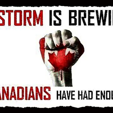 A Storm Is Brewing! Canadians Have Had Enough! by Obama666