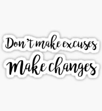 Don't make excuses, make changes Sticker