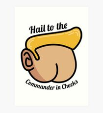 Hail to the Commander in Cheeks Art Print